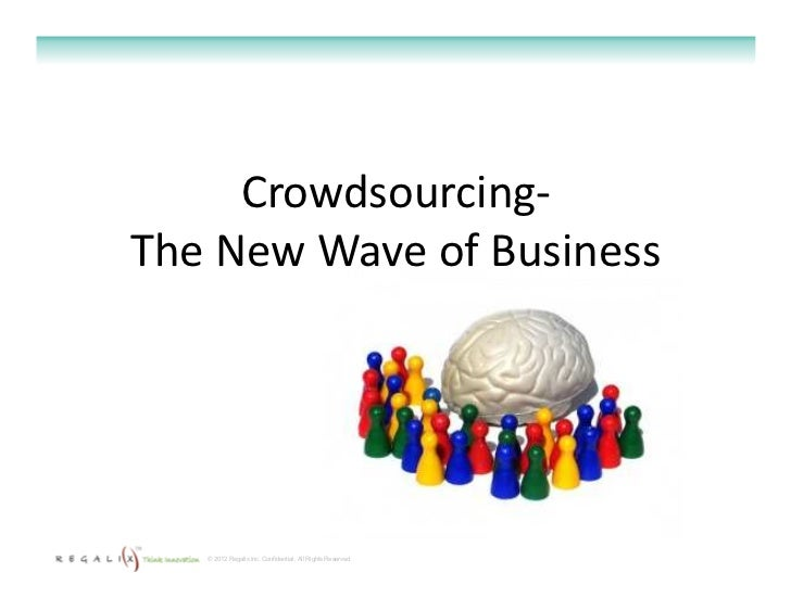 Crowdsourcing-The New Wave of Business   © 2012 Regalix Inc. Confidential, All Rights Reserved