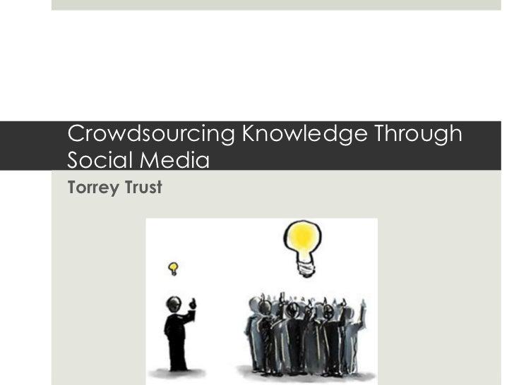 Crowdsourcing Knowledge ThroughSocial MediaTorrey Trust
