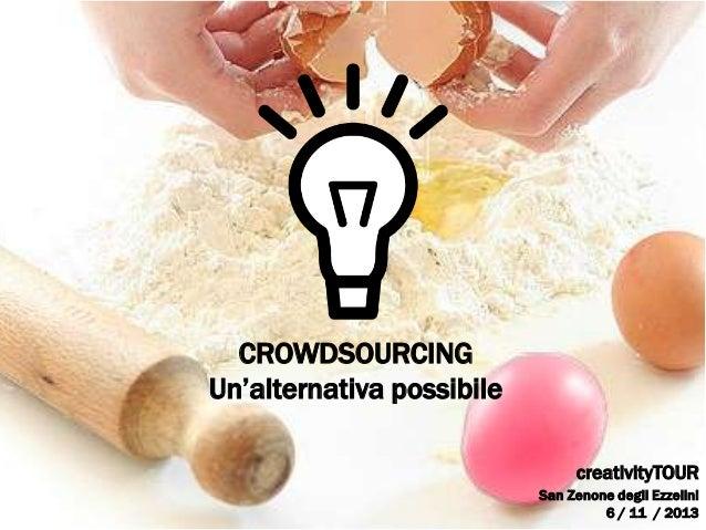 CROWDSOURCING Un'alternativa possibile creativityTOUR San Zenone degli Ezzelini 6 / 11 / 2013