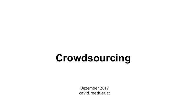 Dezember 2017 david.roethler.at Crowdsourcing