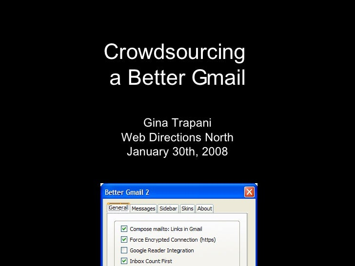 Crowdsourcing  a Better Gmail Gina Trapani Web Directions North January 30th, 2008