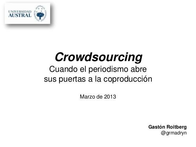 Crowdsourcing Cuando el periodismo abresus puertas a la coproducción         Marzo de 2013                           Gastó...