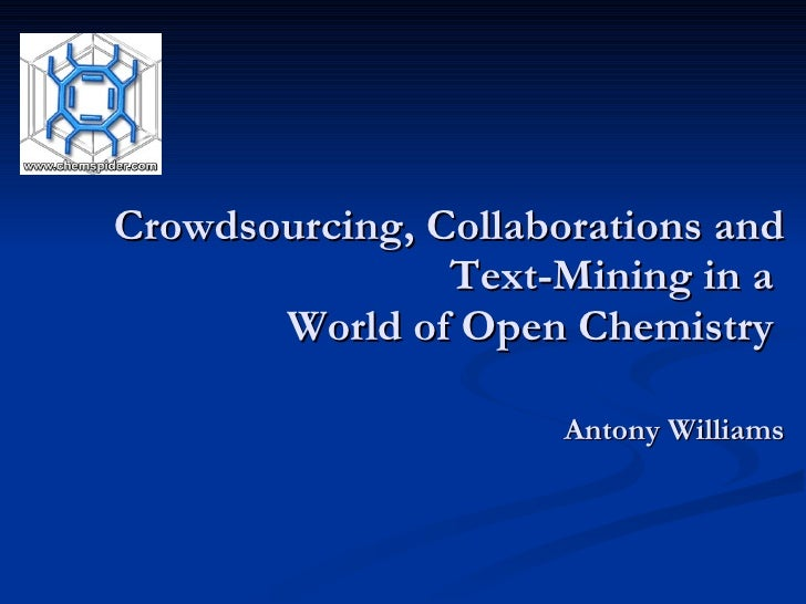 Crowdsourcing, Collaborations and Text-Mining in a  World of Open Chemistry  Antony Williams