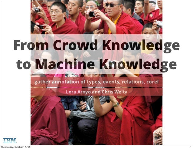 From Crowd Knowledge          to Machine Knowledge                            gather annotation of types, events, relation...
