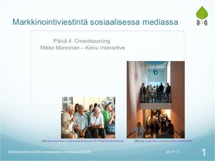 Markkinointiviestintä sosiaalisessa mediassa Päivä 4. Crowdsourcing  Mikko Manninen – Koivu Interactive 28.11.11 Markkinoi...