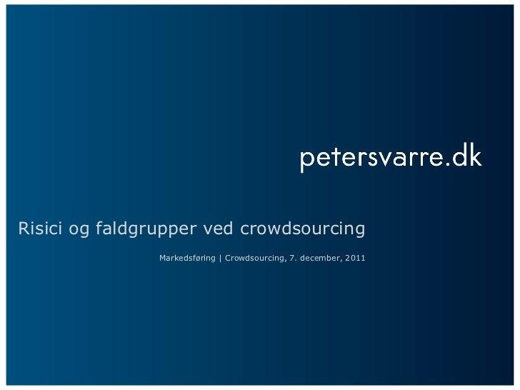 Risici og faldgrupper ved crowdsourcing Markedsføring | Crowdsourcing, 7. december, 2011
