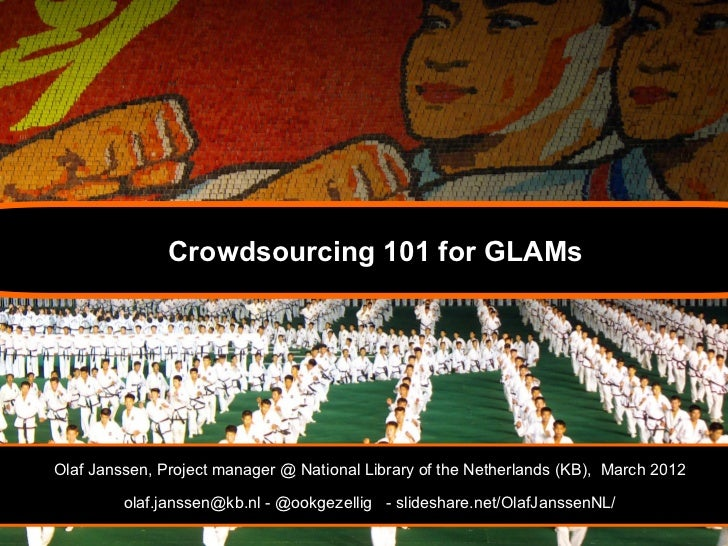 Crowdsourcing 101 for GLAMsOlaf Janssen, Project manager @ National Library of the Netherlands (KB), March 2012         ol...