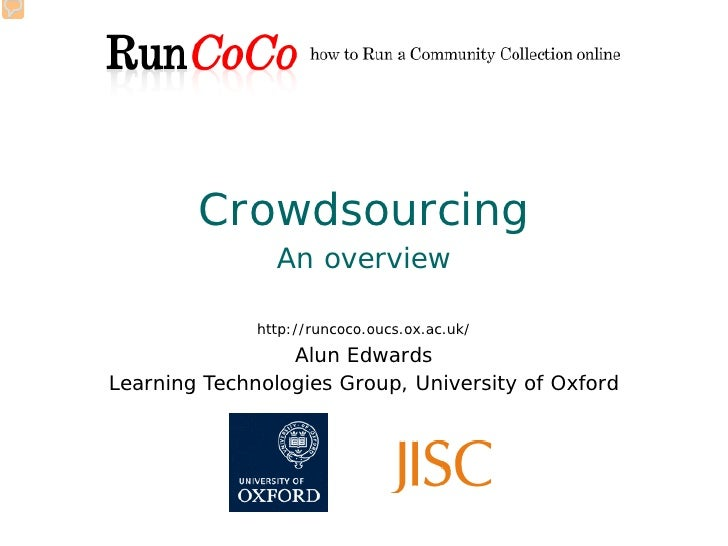 Crowdsourcing                 An overview                http://runcoco.oucs.ox.ac.uk/                  Alun Edwards Learn...