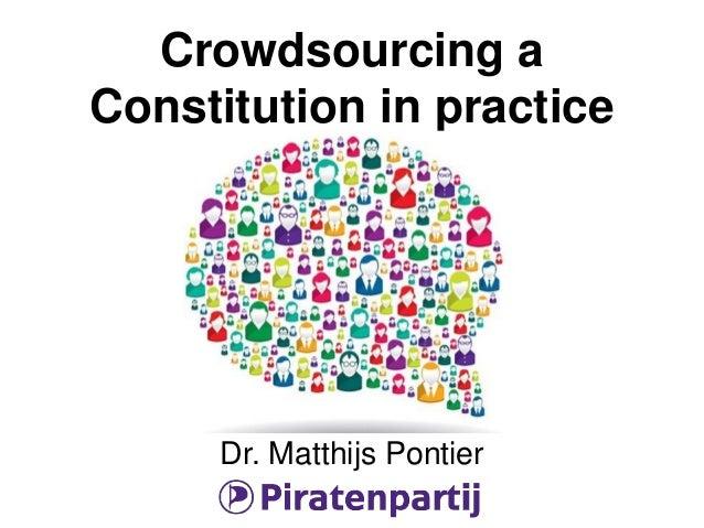 Crowdsourcing a Constitution in practice Dr. Matthijs Pontier