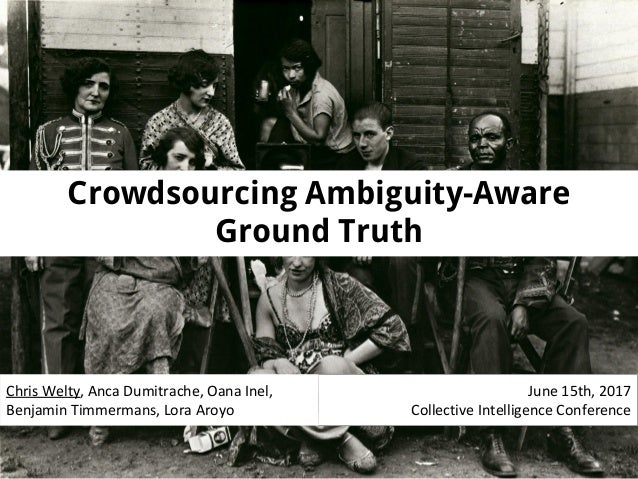 Crowdsourcing Ambiguity-Aware Ground Truth Chris Welty, Anca Dumitrache, Oana Inel, Benjamin Timmermans, Lora Aroyo June 1...