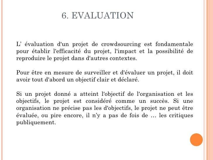 6. EVALUATIONL' évaluation dun projet de crowdsourcing est fondamentalepour établir lefficacité du projet, limpact et la p...