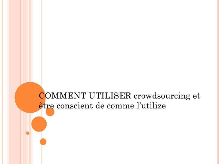 COMMENT UTILISER crowdsourcing etêtre conscient de comme l'utilize