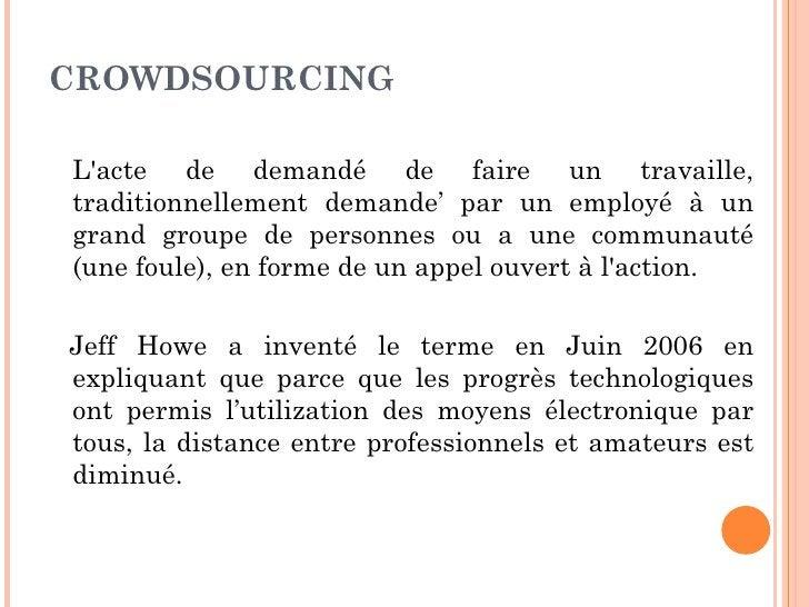 CROWDSOURCINGLacte de demandé de faire un travaille,traditionnellement demande' par un employé à ungrand groupe de personn...