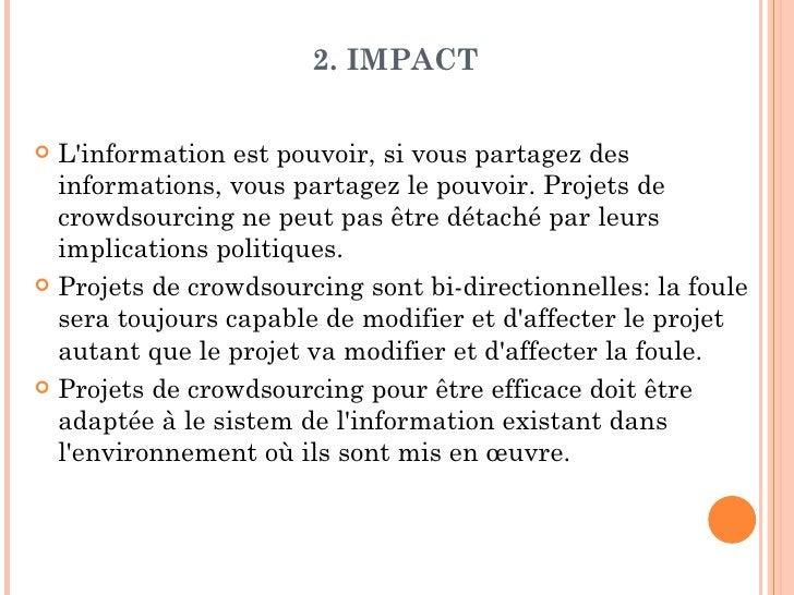 2. IMPACT Linformation est pouvoir, si vous partagez des  informations, vous partagez le pouvoir. Projets de  crowdsourci...