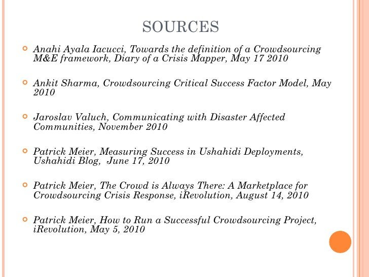 SOURCES   Anahi Ayala Iacucci, Towards the definition of a Crowdsourcing    M&Eframework, Diary of a Crisis Mapper, May ...