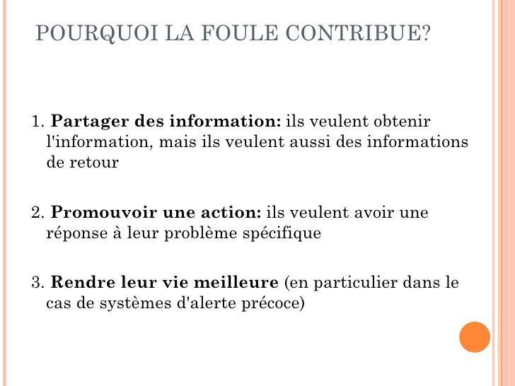 POURQUOI LA FOULE CONTRIBUE?1. Partager des information: ils veulent obtenir  linformation, mais ils veulent aussi des inf...