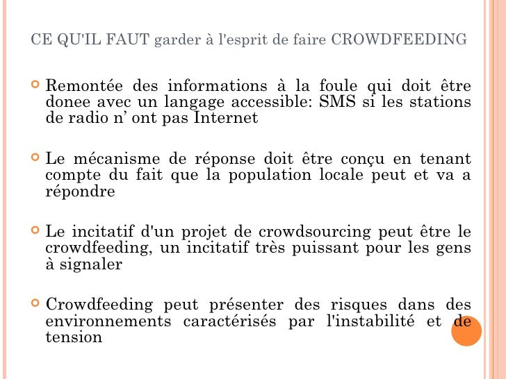 CE QUIL FAUT garder à lesprit de faire CROWDFEEDING   Remontée des informations à la foule qui doit être    donee avec un...
