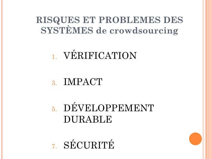 RISQUES ET PROBLEMES DES SYSTÈMES de crowdsourcing  1.   VÉRIFICATION  3.   IMPACT  5.   DÉVELOPPEMENT       DURABLE  7.  ...
