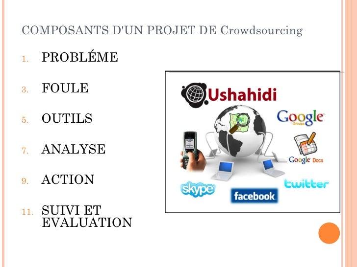 COMPOSANTS DUN PROJET DE Crowdsourcing1.    PROBLÉME3.    FOULE5.    OUTILS7.    ANALYSE9.    ACTION11.   SUIVI ET      EV...