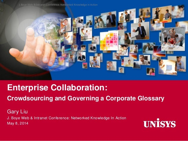 Enterprise Collaboration: Crowdsourcing and Governing a Corporate Glossary Gary Liu J. Boye Web & Intranet Conference: Net...