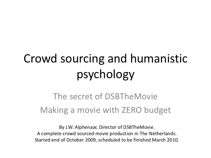 Crowd sourcing and humanistic psychology <br />The secret of DSBTheMovie<br />Making a movie with ZERO budget<br />By J.W....