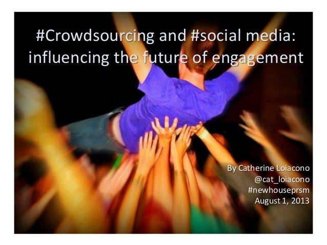#Crowdsourcing and #social media: influencing the future of engagement By Catherine Loiacono @cat_loiacono #newhouseprsm A...