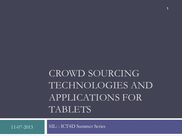 CROWD SOURCING TECHNOLOGIES AND APPLICATIONS FOR TABLETS SIL: : ICT4D Summer Series11-07-2013 1