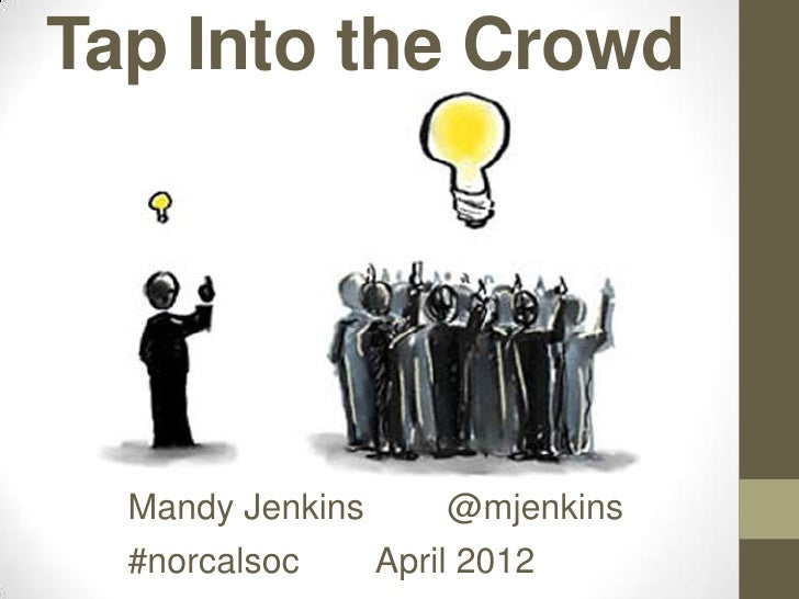 Tap Into the Crowd  Mandy Jenkins       @mjenkins  #norcalsoc      April 2012