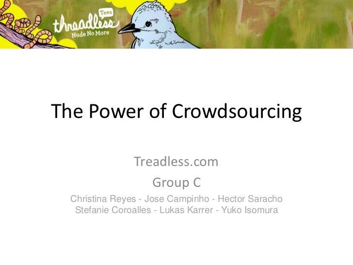The Power of Crowdsourcing<br />Treadless.com<br />Group C<br />Christina Reyes - Jose Campinho - Hector Saracho Stefanie ...