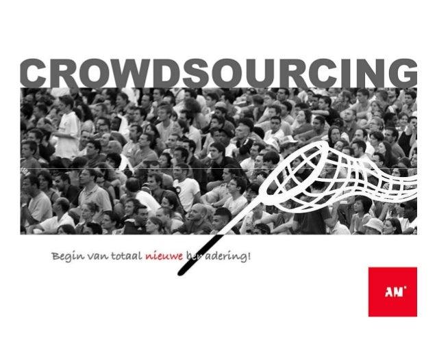 1. Onze tijd vraagt om een nieuwe aanpak 2. Wat is crowdsourcing? 3. Crowdsourcing de voordelen 4. Praktijkvoorbeeld Haarz...