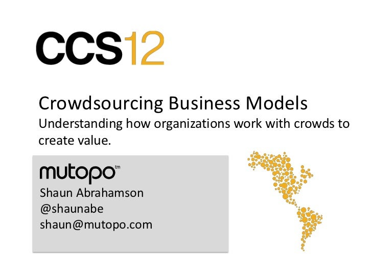 Crowdsourcing Business ModelsUnderstanding how organizations work with crowds tocreate value.Shaun Abrahamson@shaunabeshau...