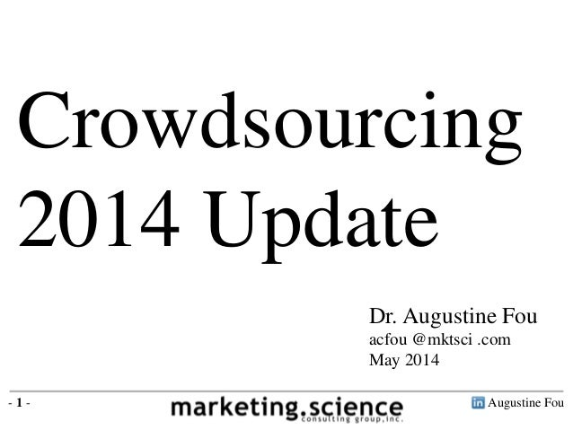 Crowdsourcing 2014 Update Augustine Fou- 1 - Dr. Augustine Fou acfou @mktsci .com May 2014