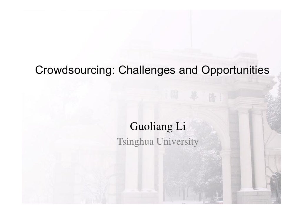 Crowdsourcing: Challenges and Opportunities                  Guoliang Li               Tsinghua University