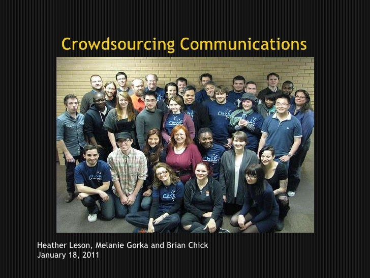 Crowdsourcing Communications <br />Heather Leson, Melanie Gorkaand Brian Chick<br />January 18, 2011<br />
