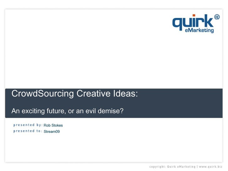 CrowdSourcing Creative Ideas:  An exciting future, or an evil demise?   Rob Stokes Stream09