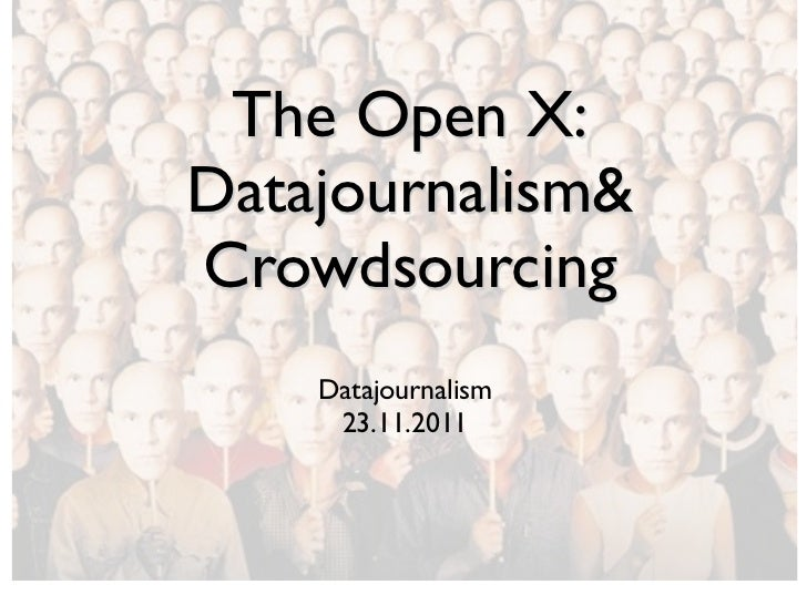 The Open X:Datajournalism&Crowdsourcing    Datajournalism     23.11.2011