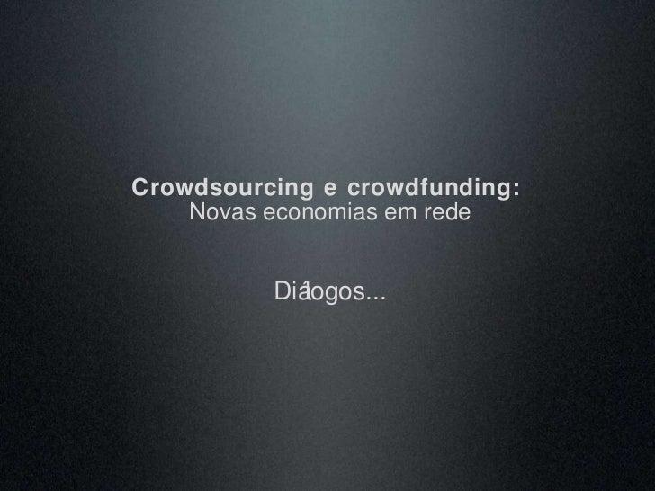 Crowdsourcing e crowdfunding:  Novas economias em rede Diálogos...