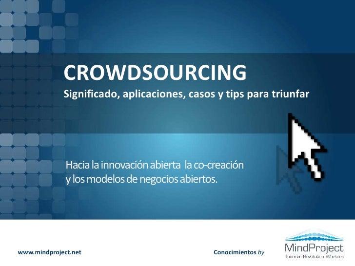 CROWDSOURCING<br />Significado, aplicaciones, casos y tips para triunfar<br />Hacia la innovación abierta,  la co-creación...