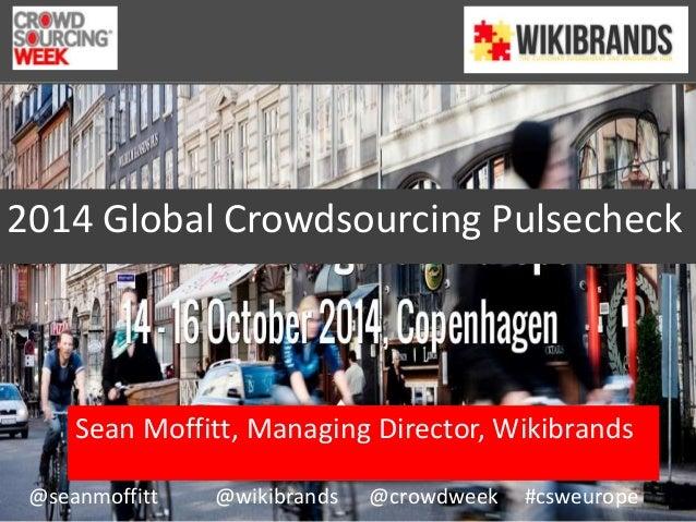 2014 Global Crowdsourcing Pulsecheck  Sean Moffitt, Managing Director, Wikibrands  @seanmoffitt @wikibrands @crowdweek #cs...