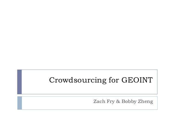Crowdsourcing for GEOINT          Zach Fry & Bobby Zheng