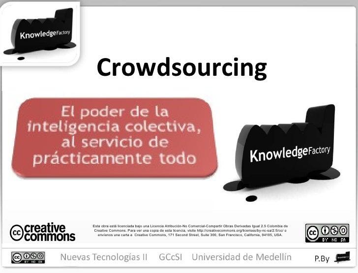 Crowdsourcing Esta obra está licenciada bajo una Licencia Atribución-No Comercial-Compartir Obras Derivadas Igual 2.5 Colo...