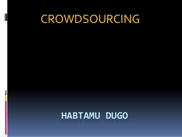 HABTAMU DUGO CROWDSOURCING