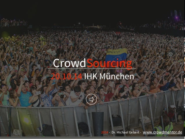 CrowdSourcing  20.10.14 IHK München  2014 - Dr. Michael Gebert - www.crowdmentor.de