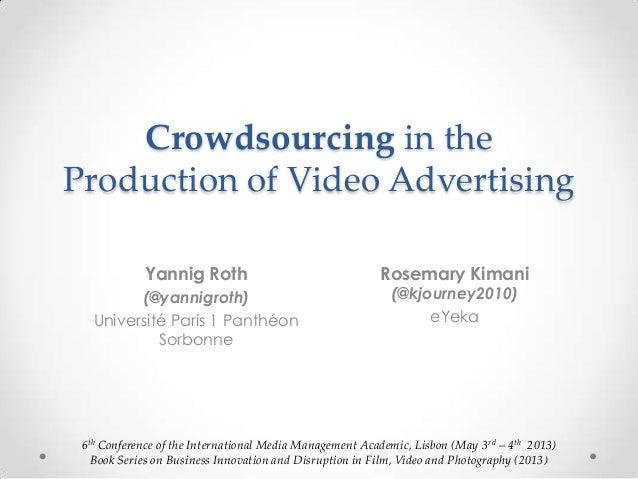 Crowdsourcing in theProduction of Video AdvertisingYannig Roth(@yannigroth)Université Paris 1 PanthéonSorbonne6th Conferen...