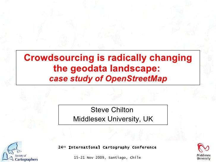 Crowdsourcing is radically changing the geodata landscape:   case study of OpenStreetMap Steve Chilton  Middlesex Universi...