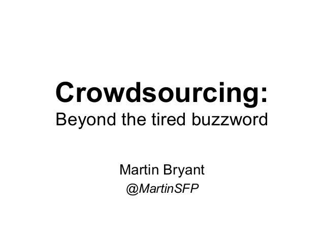 Crowdsourcing: Beyond the tired buzzword Martin Bryant @MartinSFP