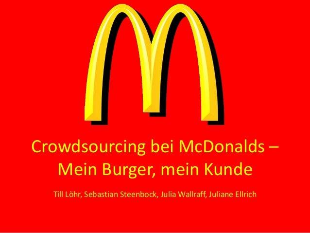 Crowdsourcing bei McDonalds –Mein Burger, mein KundeTill Löhr, Sebastian Steenbock, Julia Wallraff, Juliane Ellrich