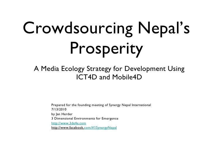 Crowdsourcing Nepal's Prosperity <ul><li>A Media Ecology Strategy for Development Using ICT4D and Mobile4D </li></ul>Prepa...