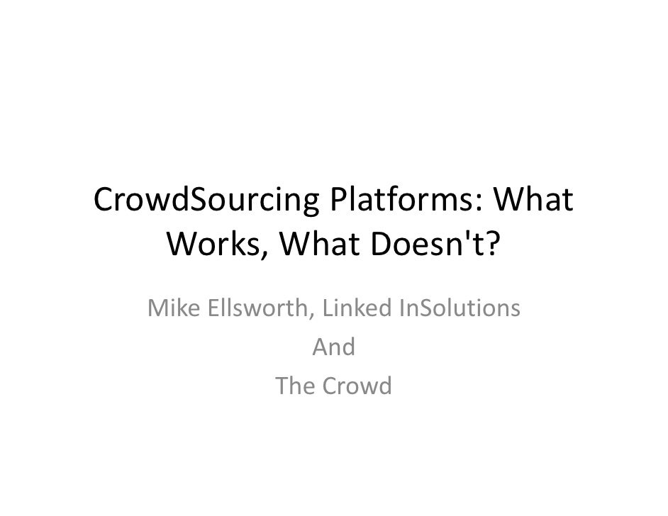 CrowdSourcingPlatforms:What    Works,WhatDoesnt?   MikeEllsworth,LinkedInSolutions                 And            ...