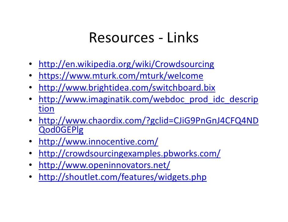Resources‐ Links•   http://en.wikipedia.org/wiki/Crowdsourcing•   https://www.mturk.com/mturk/welcome•   http://www.brigh...